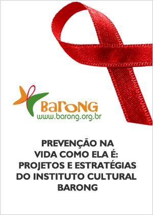 Prevenção na vida como ela é: Projetos e estratégias do Instituto Cultural Barong